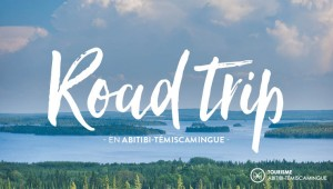 #RoadTripAT, roadtrip en Abitibi-Témiscamingue