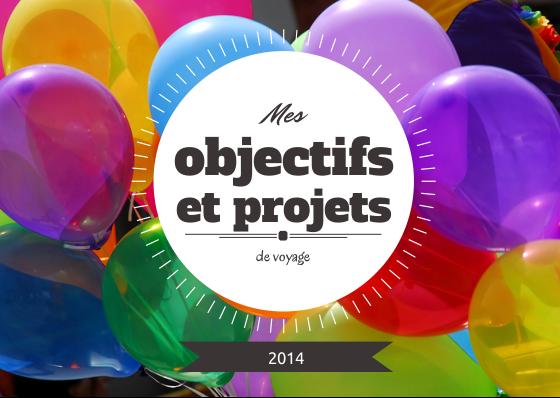 Mes objectifs et projets de voyage 2014