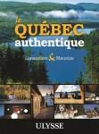 Le Québec authentique - Guides Ulysse