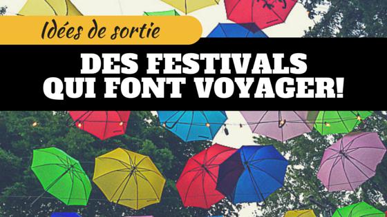 IDÉES DE SORTIE - des festivals qui font voyager