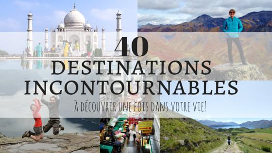 40 DESTINATIONS incontournables à visiter une fois dans votre vie