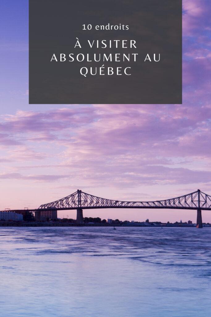10 endroits à visiter absolument au Québec